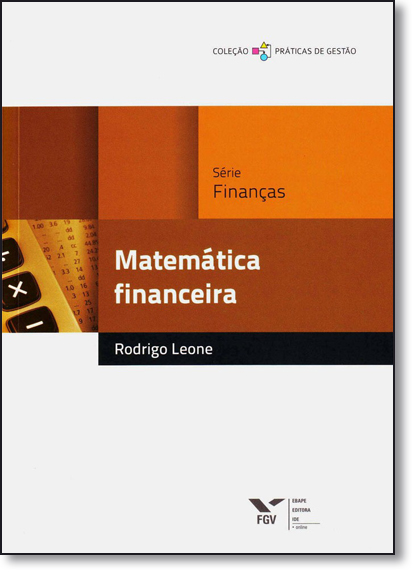 Matemática Financeira - Coleção Práticas de Gestão, livro de Rodrigo Leone