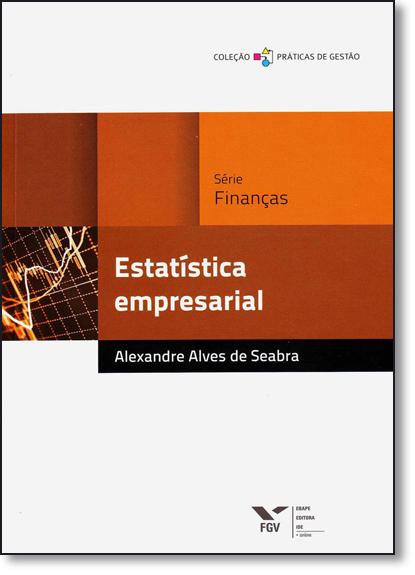 Estatística Empresarial - Série Finanças, livro de Alexandre Alves De Seabra