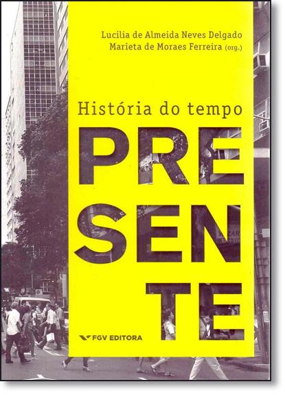 Historia do Tempo Presente, livro de Lucilia de Almeida Neves Delgado