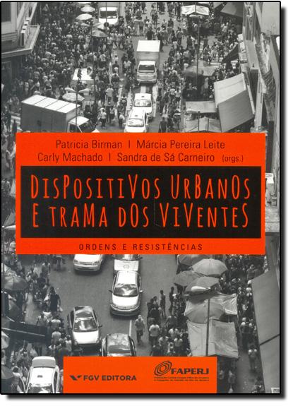 Dispositivos Urbanos e Trama dos Viventes: Ordens e Resistências, livro de Patricia Birman