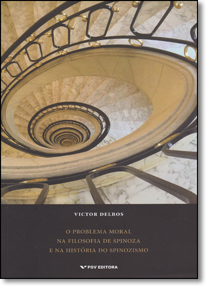 Problema Moral na Filosofia de Spinoza e na História do Spinozismo, O, livro de Victor Delbos