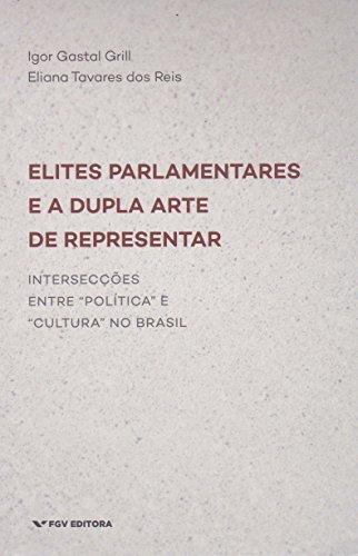 Elites Parlamentares e Dupla Arte de Representar, livro de Igor Gastal Grill, Eliana Tavares dos Reis