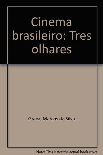 Cinema Brasileiro: Tres Olhares (Portuguese Edition), livro de Marcos Da Silva Graca