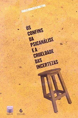Os confins da psicanálise e a crueldade das incertezas, livro de Paulo Roberto Mattos