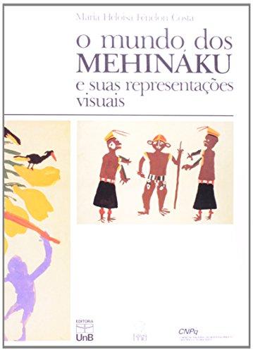Mundo dos Mehináku, O: E Suas Representações Visuais, livro de Maria Heloisa Fenelon Costa