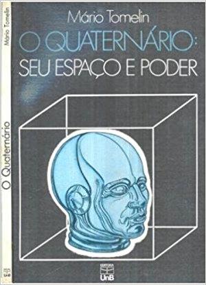 Quaternário, O: Seu Espaço e Poder, livro de Mario Tomelin