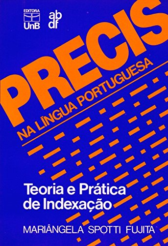 Precis na língua portuguesa - Teoria e prática de indexação, livro de Mariangela Spotti Fujita