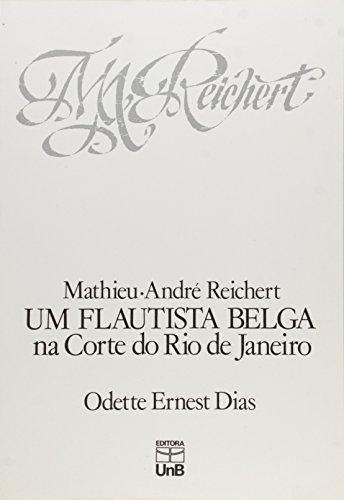 Mathieu André Reichert: Um Flautista Belga na Corte do Rio de Janeiro, livro de Odette Ernest Dias