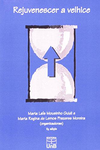 Rejuvenescer a Velhice: Novas Dimensões da Vida, livro de Maria Lais Mousinho Guidi