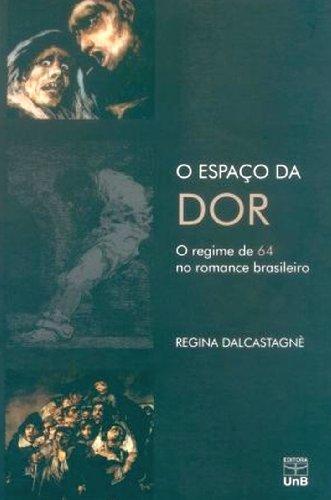 Espaço da Dor, O: O Regime de 64 no Romance Brasileiro, livro de Regina Dalcastagné