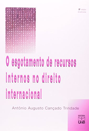 ESGOTAMENTO DE RECURSOS INTERNOS NO DIREITO INTERNACIONAL, O, livro de Diamantino Fernandes Trindade