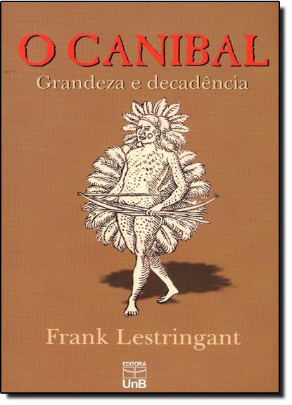 Canibal, O: Grandeza e Decadência, livro de Frank Lestringant