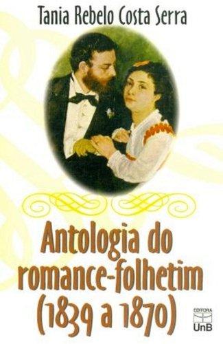 Antologia do Romance-folhetim: 1839 a 1870, livro de SERRA, TANIA REBELO
