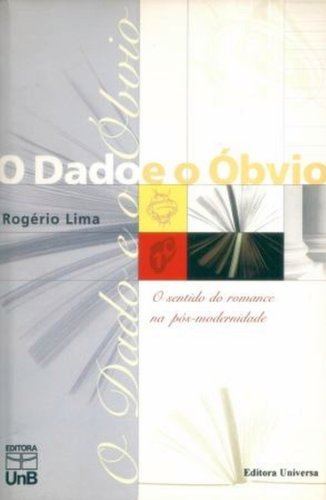 Dado e o Óbvio, O: O Sentido do Romance na Pós-modernidade, livro de Rogério da Silva Lima