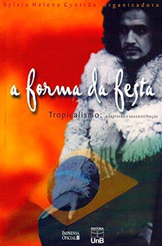 Forma da Festa, A - Tropicalismo: A Explosão e Seus Estilhaços, livro de Silvia Helena Cyntrão