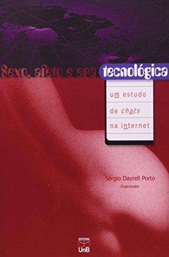 Sexo, Afeto e Era Tecnológica: Um Estudo de Chats na Internet, livro de Sérgio Dayrell Porto