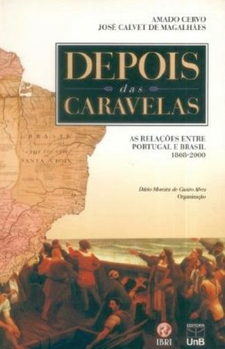 Depois das Caravelas: as Relacoes Entre Portugal e Brasil 1808-2000, livro de Amado Cervo
