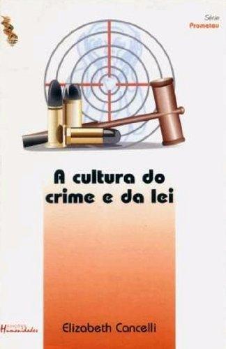 Cultura Do Crime e Da Lei, A - Série Prometeu, livro de Elizabethe Cancelli