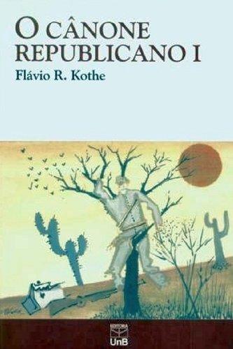 Cânone Republicano, O - Vol.1, livro de Flávio R. Kothe