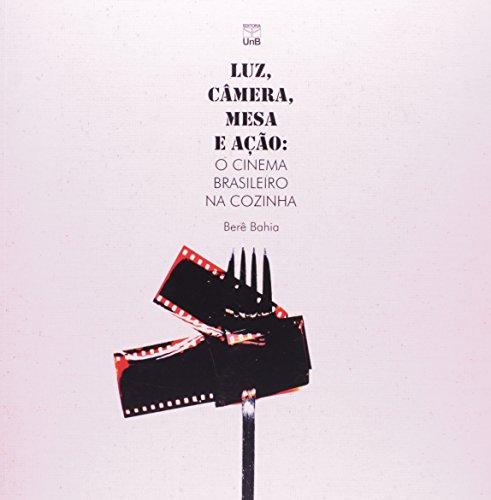 Luz, Câmera, Mesa e Ação: O Cinema Brasileiro na Cozinha, livro de Berê Bahia