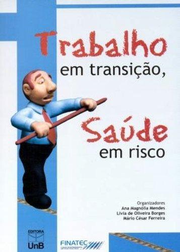 Trabalho em Transição Saúde em Risco, livro de Livia de Oliveira Borges | Mário César Mendes | Ana Magnolia