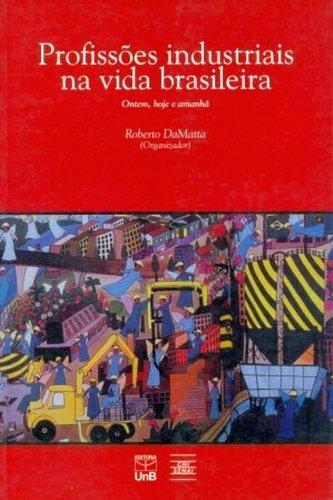 Profissões Industriais na Vida Brasileira: Ontem, Hoje e Amanhã, livro de Roberto DaMatta