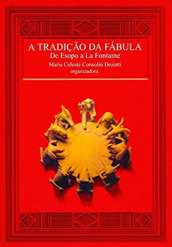 Tradição da Fábula, A : de Esopo a La Fontaine, livro de Maria Celeste Consolin Dezotti (organização)