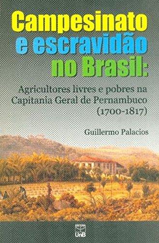 Campesinato e Escravidão no Brasil: Agricultores Livres e Pobres na Capitania Geral de Pernambuco 17, livro de Guillermo Palacios