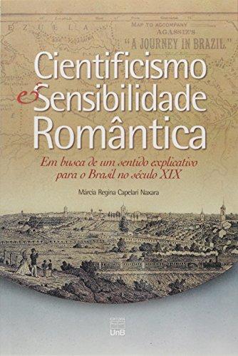 Cientificismo e Sensibilidade Romântica: Em Busca de um Sentido Explicativo Para o Brasil no Século , livro de Márcia Regina Capelari Naxara
