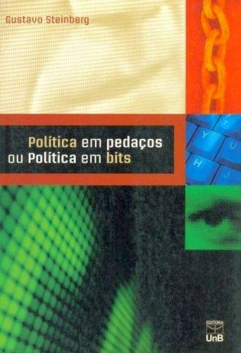 POLITICA EM PEDACOS OU POLITICA EM BITS, livro de GUSTAVO