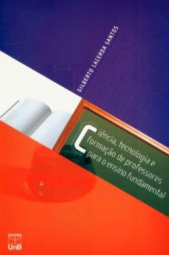 Ciência, Tecnologia e Formação de Professores para o Ensino Fundamental, livro de Gilberto Lacerda Santos