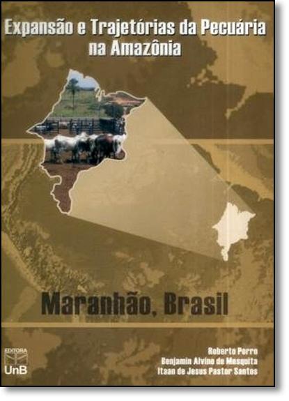 Expansão e Trajetórias da Pecuária na Amazônia: Maranhão, Brasil, livro de RobertoPorro