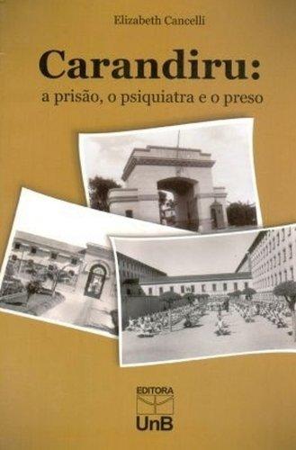 CARANDIRU: A PRISAO, O PSIQUIATRA E O PRESO, livro de Elizabethe Cancelli