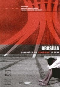 Brasília: dimensões da violência urbana, livro de Aldo Paviani, Frederico Flósculo Pinheiro Barreto, Ignez Barbosa Ferreira (orgs.)