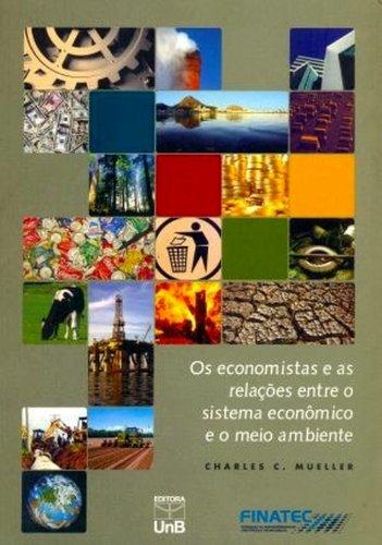 Economistas e as Relações Entre o Sistema Econômico e o Meio Ambiente, Os, livro de Charles C. Muller