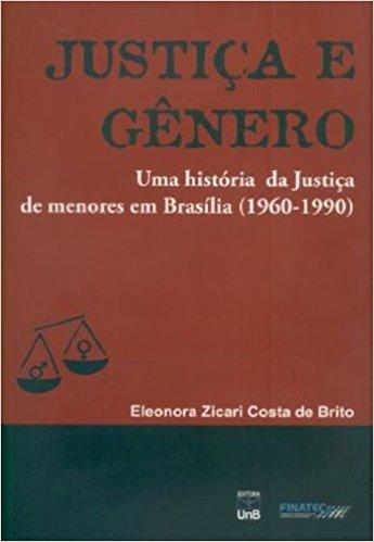 Justiça e Gênero: Uma História da Justiça... ( 1960-1990 ), livro de Eleonora Zicari Costa De Brito