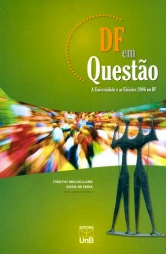DF EM QUESTAO - A UNIVERSIDADE E AS ELEICOES 2006 NO DF, livro de MULHOLLAND