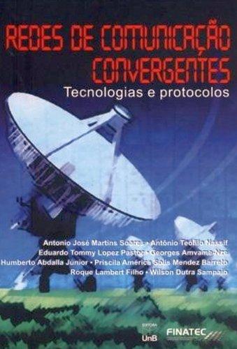 Redes de Comunicaçao Convergente: Tecnologias e Protocolos, livro de Antonio José Martins Soares
