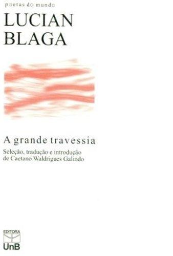 Grande Travessia, A - Coleção Poetas do Mundo, livro de Lúcian Blaga