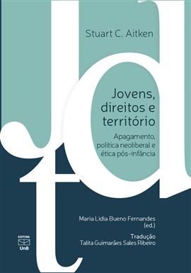 Jovens, direitos e território: apagamento, política neoliberal e ética pós-infância, livro de Stuart C. Aitken, Maria Lídia Bueno Fernandes (ed.)