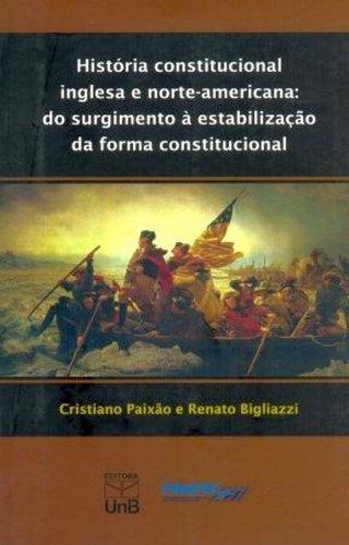 História Constitucional Inglesa e Norte-americana: Do Surgimento a Estabilização da Forma Constituci, livro de Cristiano Paixão