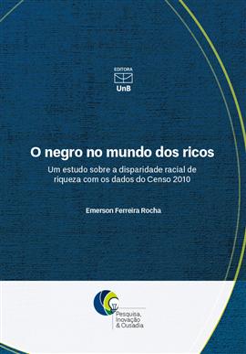O negro no mundo dos ricos: um estudo sobre a disparidade racial de riqueza com os dados do Censo 2010, livro de Emerson Ferreira Rocha