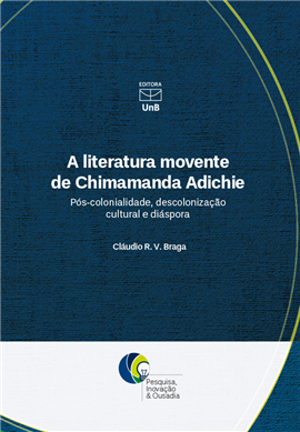 A literatura movente de Chimamanda Adichie: pós-colonialidade, descolonização cultural e diáspora, livro de Claudio R. V. Braga