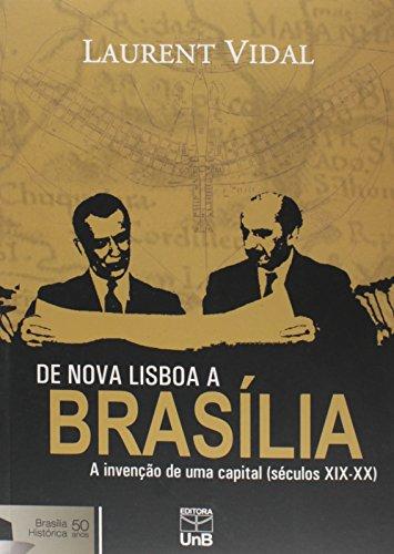 Nova Lisboa a Brasilia, De: A Invenção de uma Capital Séculos XIX-XX Brasília Histórica 50 Anos, livro de Laurent Vidal