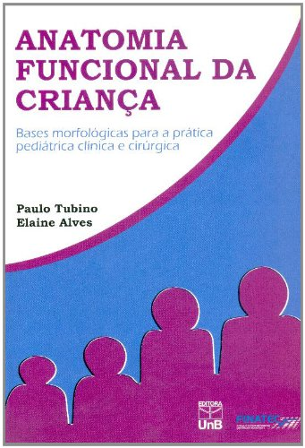 Anatomia Funcional da Criança - Bases Morfológicas Para a Prática Pediatrica Clinica, livro de Paulo Tubino