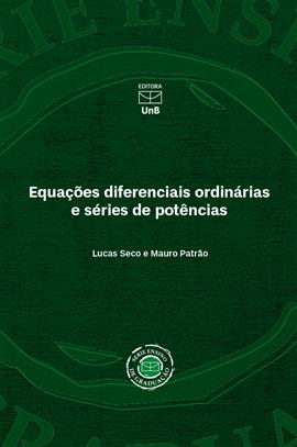 EQUAÇÕES DIFERENCIAIS ORDINÁRIAS E SÉRIES DE POTÊNCIAS, livro de Mauro Patrão, Lucas Seco