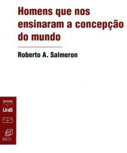 Homens que nos Ensinaram a Concepção do Mundo, livro de Roberto A. Salmeron