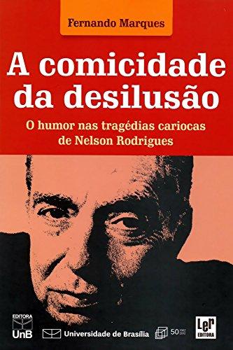 Comicidade da Desilusão, A - O Humor nas Tragédias Cariocas de Nelson Rodrigues, livro de Fernando Marques
