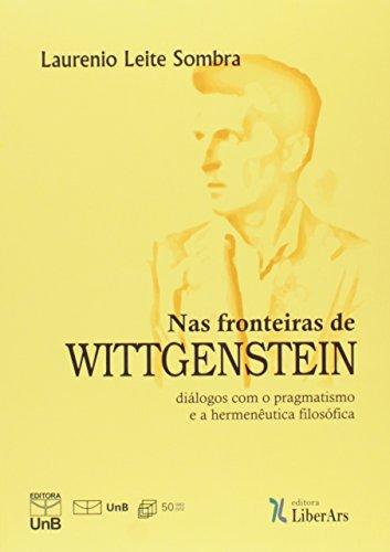 Nas Fronteiras de Wittgenstein: Diálogos Com o Pragmatismo e a Hermenêutica Filosófica, livro de Laurenio Leite Sombra