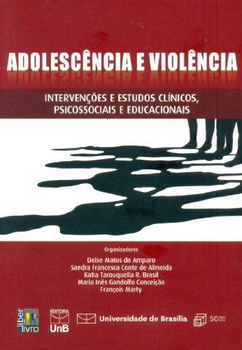 Adolescência e Violência: Intervenções e Estudos Clínicos, Psicossociais e Educacionais, livro de Deise Matos do Amparo
